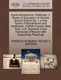 David Abramovich, Petitioner, V. Board of Education of Central School District No. 1 of the Towns of Brookhaven and Smithtown, Suffolk County, New York. U.S. Supreme Court Transcript of Record with Supporting Pleadings