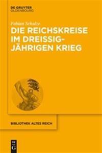 Die Reichskreise Im Dreißigjährigen Krieg: Kriegsfinanzierung Und Bündnispolitik Im Heiligen Römischen Reich Deutscher Nation