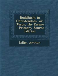 Buddhism in Christendom, Or, Jesus, the Essene