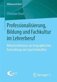 Professionalisierung, Bildung Und Fachkultur Im Lehrerberuf