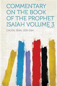 Commentary on the Book of the Prophet Isaiah Volume 3