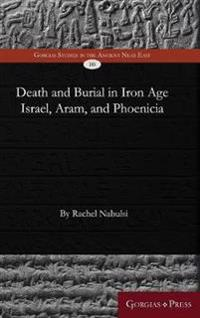 Death and Burial in Iron Age Israel, Aram, and Phoenicia