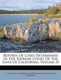 Reports Of Cases Determined In The Supreme Court Of The State Of California, Volume 35