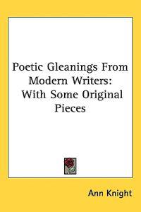 Poetic Gleanings From Modern Writers: With Some Original Pieces
