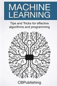 Machine Learning: Tips and Tricks for Effective Algorithms and Programming