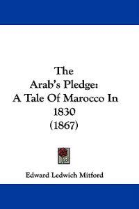 The Arab's Pledge: A Tale Of Marocco In 1830 (1867)