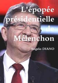 L'Epopee Presidentielle de Melenchon