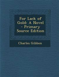 For Lack of Gold: A Novel - Primary Source Edition