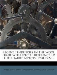 Recent Tendencies In The Wool Trade With Special Reference To Their Tariff Aspects, 1920-1922...
