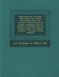 Description de l'Afrique; tierce partie du monde, escrite par Jean Leon African. Premièrement en langue Arabesque, puis en Toscane et à présent mise e