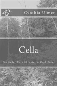 'Cella: The Cedar Cove Chronicles, Book Three