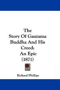 The Story Of Gautama Buddha And His Creed: An Epic (1871)