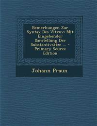 Bemerkungen Zur Syntax Des Vitruv: Mit Eingehender Darstellung Der Substantivsatze ...