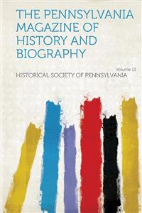 The Pennsylvania Magazine of History and Biography Volume 13