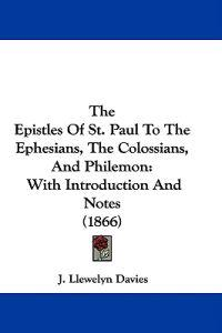 The Epistles Of St. Paul To The Ephesians, The Colossians, And Philemon: With Introduction And Notes (1866)