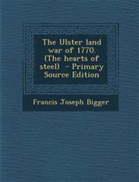 The Ulster land war of 1770. (The hearts of steel)  - Primary Source Edition