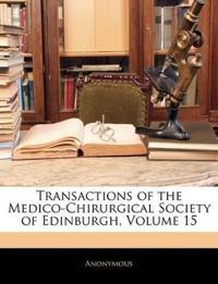 Transactions of the Medico-Chirurgical Society of Edinburgh, Volume 15