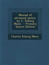 Manual of Advanced Optics, by C. Riborg Mann