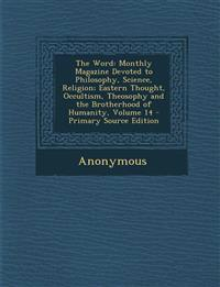 The Word: Monthly Magazine Devoted to Philosophy, Science, Religion; Eastern Thought, Occultism, Theosophy and the Brotherhood O