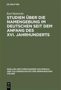 Studien Über Die Namengebung Im Deutschen Seit Dem Anfang Des XVI. Jahrhunderts