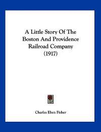 A Little Story of the Boston and Providence Railroad Company