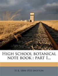 High school botanical note book : part I...