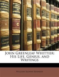John Greenleaf Whittier: His Life, Genius, and Writings