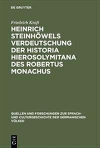 Heinrich Steinhöwels Verdeutschung Der Historia Hierosolymitana Des Robertus Monachus