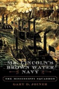 Mr. Lincoln's Brown Water Navy: The Mississippi Squadron