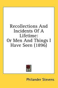 Recollections And Incidents Of A Lifetime