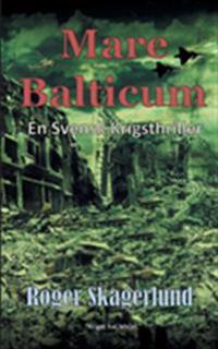 Mare Balticum : en svensk krigsthriller