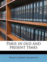 Paris in old and present times