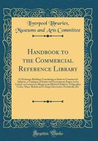 Handbook to the Commercial Reference Library