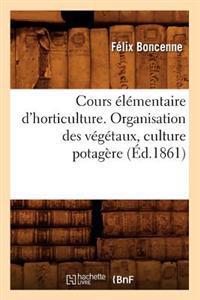 Cours �l�mentaire d'Horticulture. Organisation Des V�g�taux, Culture Potag�re (�d.1861)