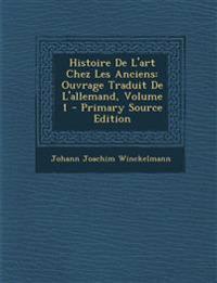 Histoire De L'art Chez Les Anciens: Ouvrage Traduit De L'allemand, Volume 1 - Primary Source Edition