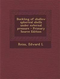 Buckling of Shallow Spherical Shells Under External Pressure - Primary Source Edition