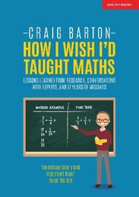 How I Wish I Had Taught Maths