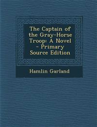 The Captain of the Gray-Horse Troop: A Novel