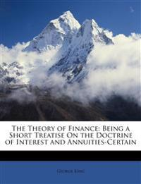 The Theory of Finance: Being a Short Treatise On the Doctrine of Interest and Annuities-Certain