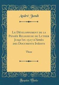 Le Développement de la Pensée Religieuse de Luther Jusqu'en 1517 d'Après des Documents Inédits