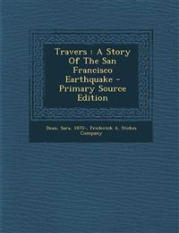 Travers : A Story Of The San Francisco Earthquake
