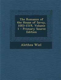 The Romance of the House of Savoy, 1003-1519, Volume 1 - Primary Source Edition