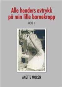 Alle henders avtrykk på min lille barnekropp - Anette Morén pdf epub