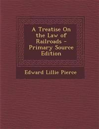 Treatise on the Law of Railroads