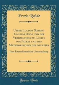 Ueber Lucians Schrift Loukios E Onos Und Ihr Verhaeltniss Zu Lucius Von Patrae Und Den Metamorphosen Des Apulejus