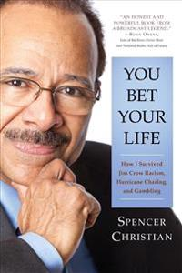 You Bet Your Life: How I Survived Jim Crow Racism, Hurricane Chasing, and Gambling