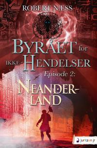 Byrået for ikke-hendelser. Episode 2: Neanderland