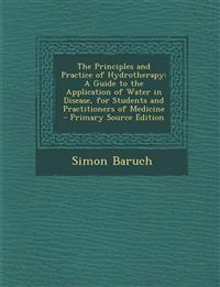 The Principles and Practice of Hydrotherapy: A Guide to the Application of Water in Disease, for Students and Practitioners of Medicine - Primary Sour