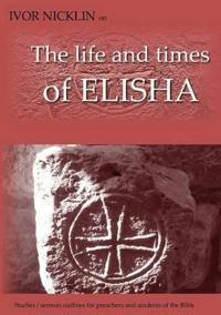 Ivor Nicklin on The Life and Times of Elisha