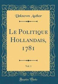 Le Politique Hollandais, 1781, Vol. 1 (Classic Reprint)